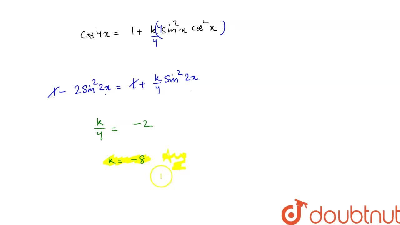 Solution for If cos4x=1+ksin^2x cos^2x , then write the value
