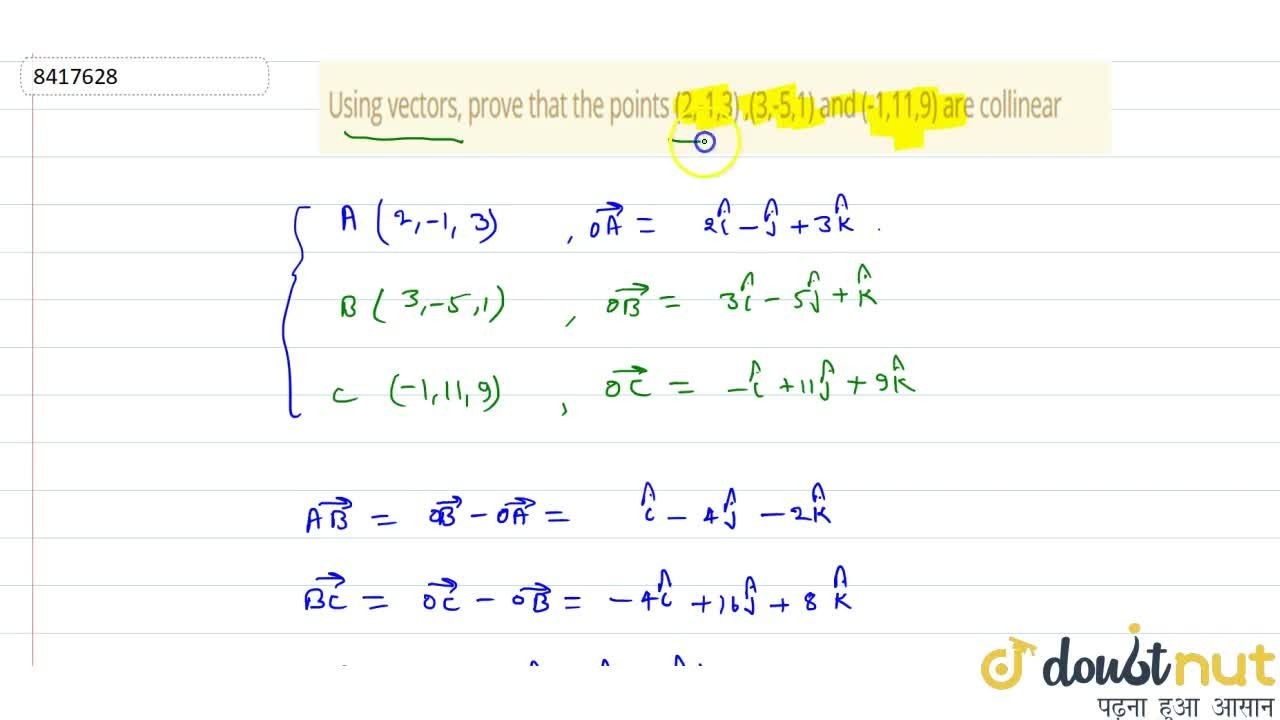 Solution for Using vectors, prove that the points (2,-1,3) ,(3,