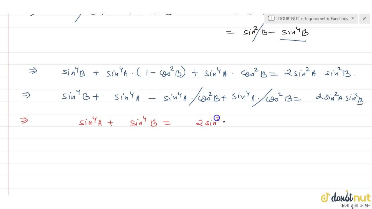 Solution for If (cos^4 A),(cos^2 B) + (sin^4 A),(sin^2 B) =1,