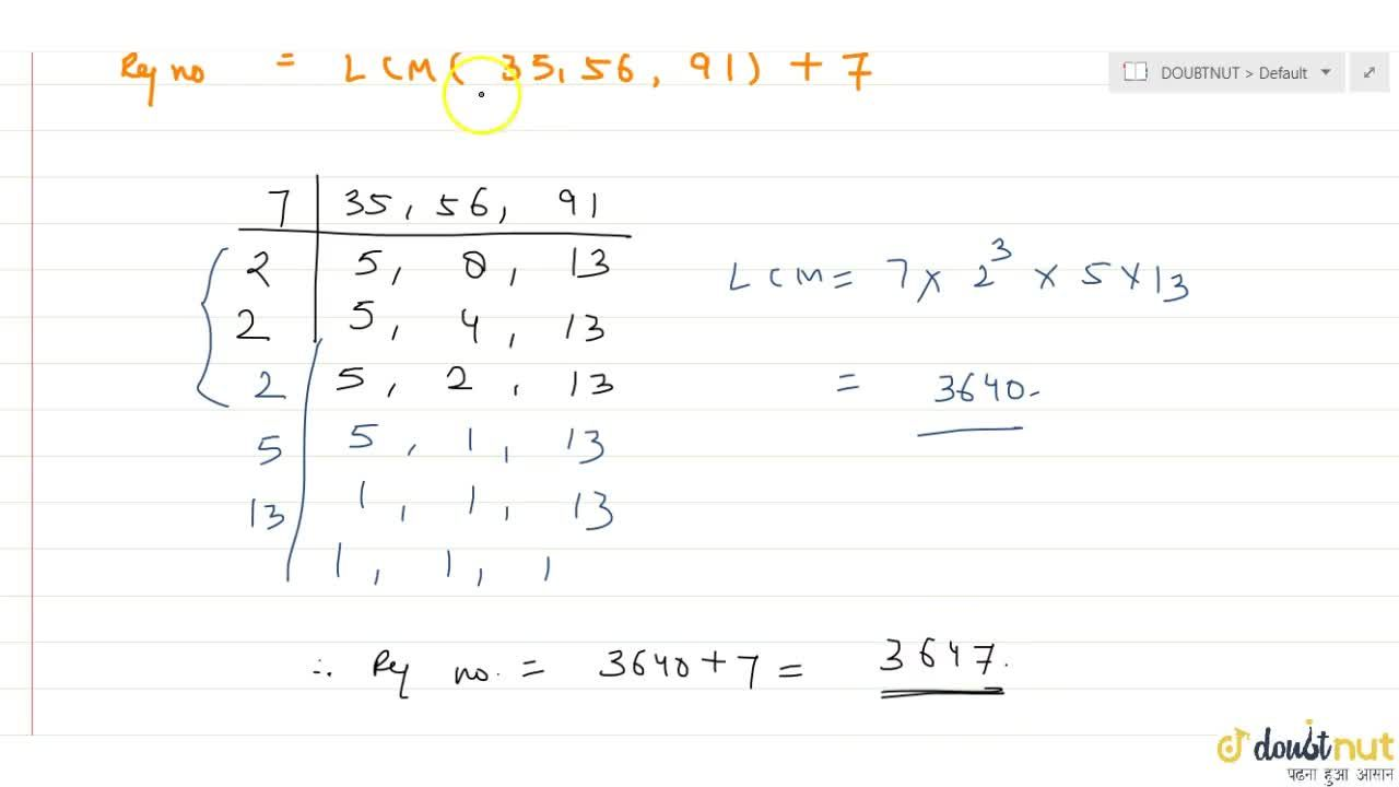 Find the least number which when divided by 35, 56 and 91 leaves the same remainder 7 in each case.