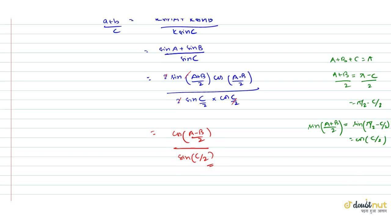 In any DeltaABC, prove that : (a+b),c = (cos((A-B),2)),(sin(C,2)