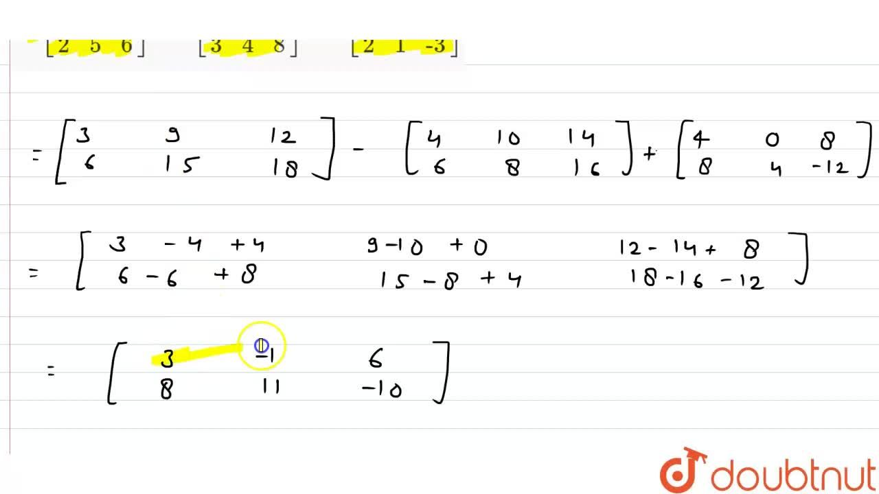 Solution for मान ज्ञात कीजिये <br>  3 [ {:(1,3,4),(2,5,6):}]-2