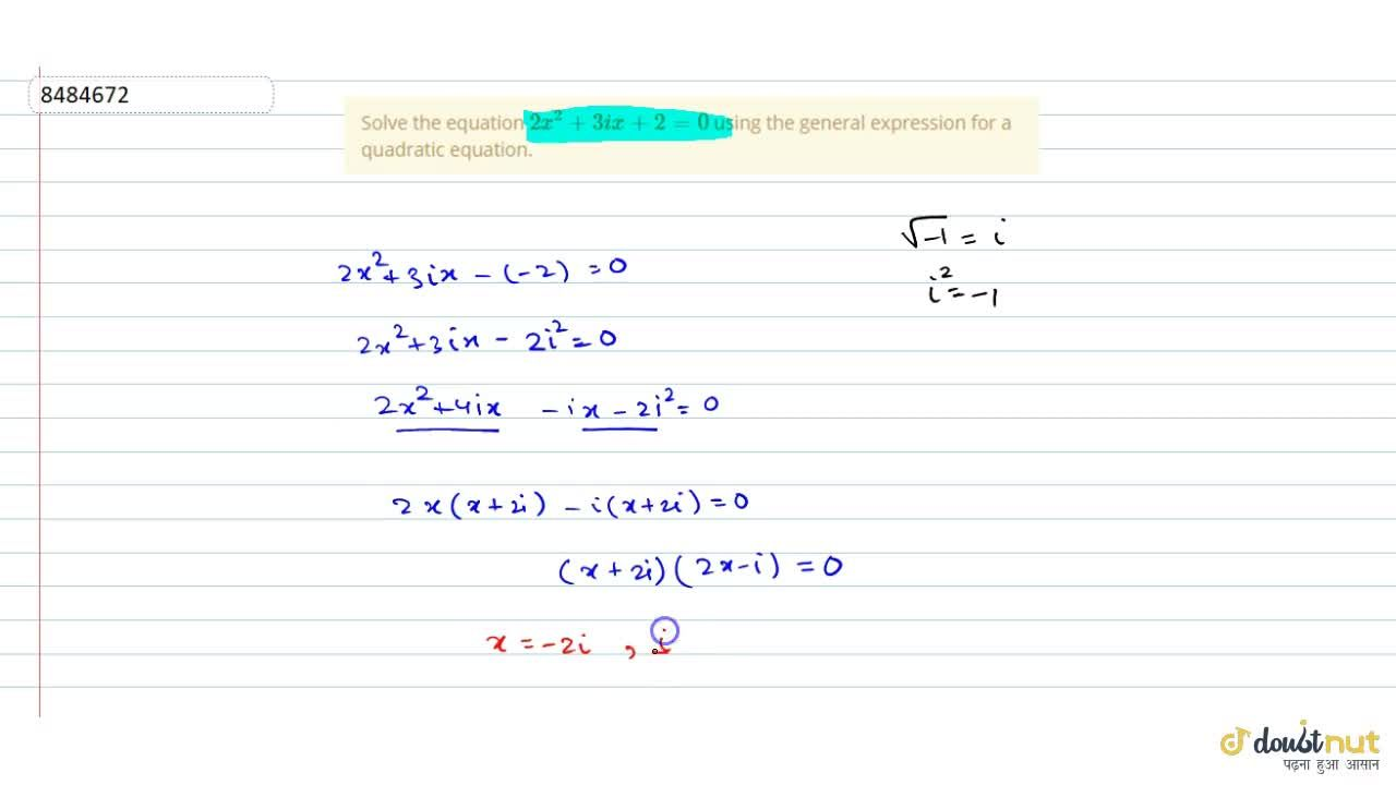 Solution for Solve the equation 2x^2+3ix+2=0 using the genera