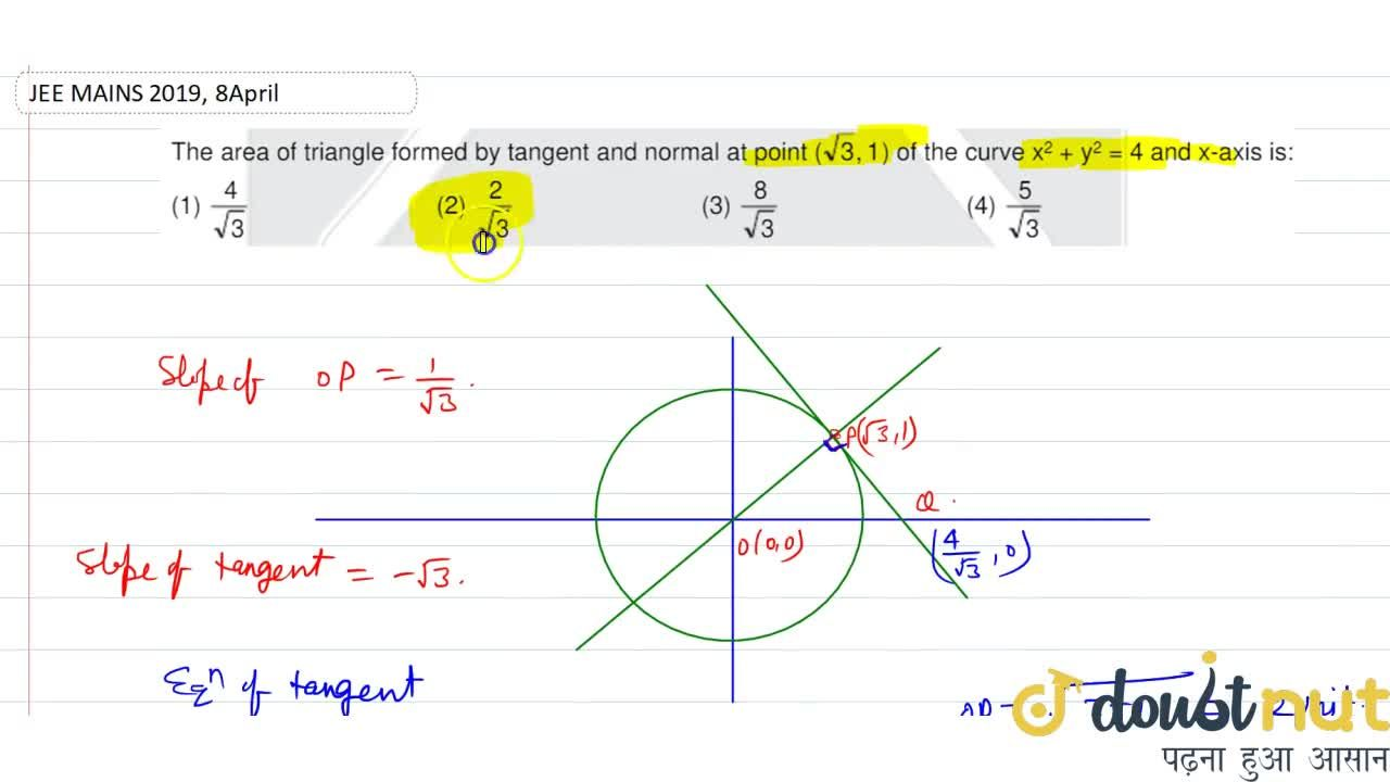 The area of triangle formed by tangent and normal at point (sqrt(3), 1) of the curve x^(2)  +y^(2) = 4 and x-axis is :