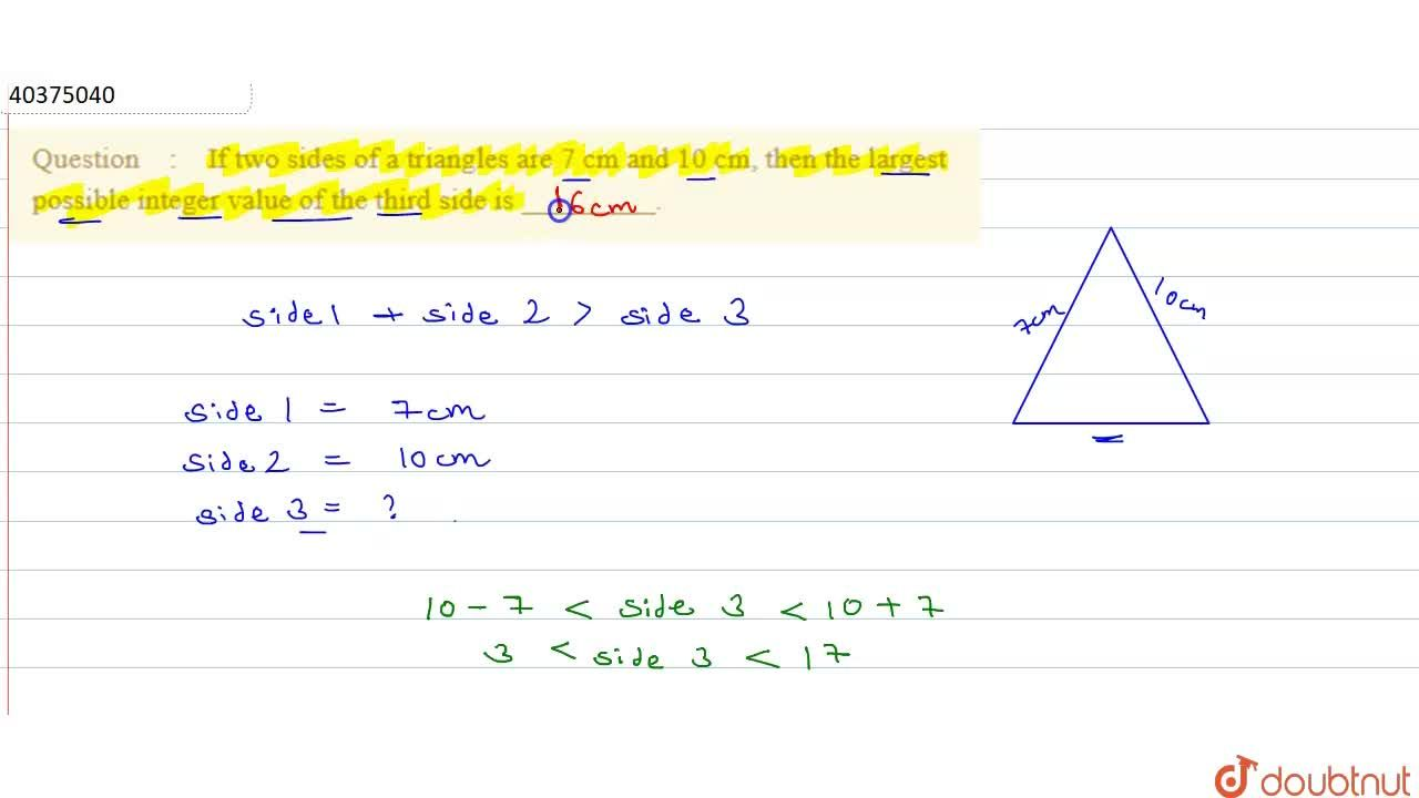 Solution for If two sides of a triangles are 7 cm and 10 cm, th