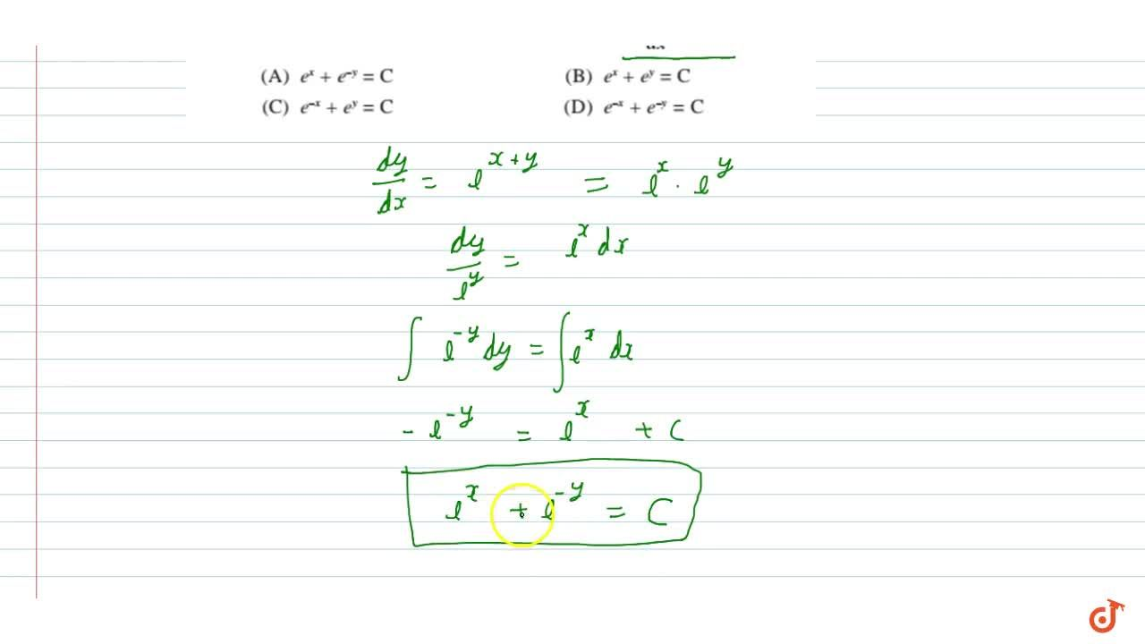 The general solution of the  differential equation (dy),(dx)=e^(x+y)is(A)  e^x+e^(-y)=C (B) e^x+e^y=C(C)  e^(-x)+e^y=C (D) e^(-x)+e^(-y)=C