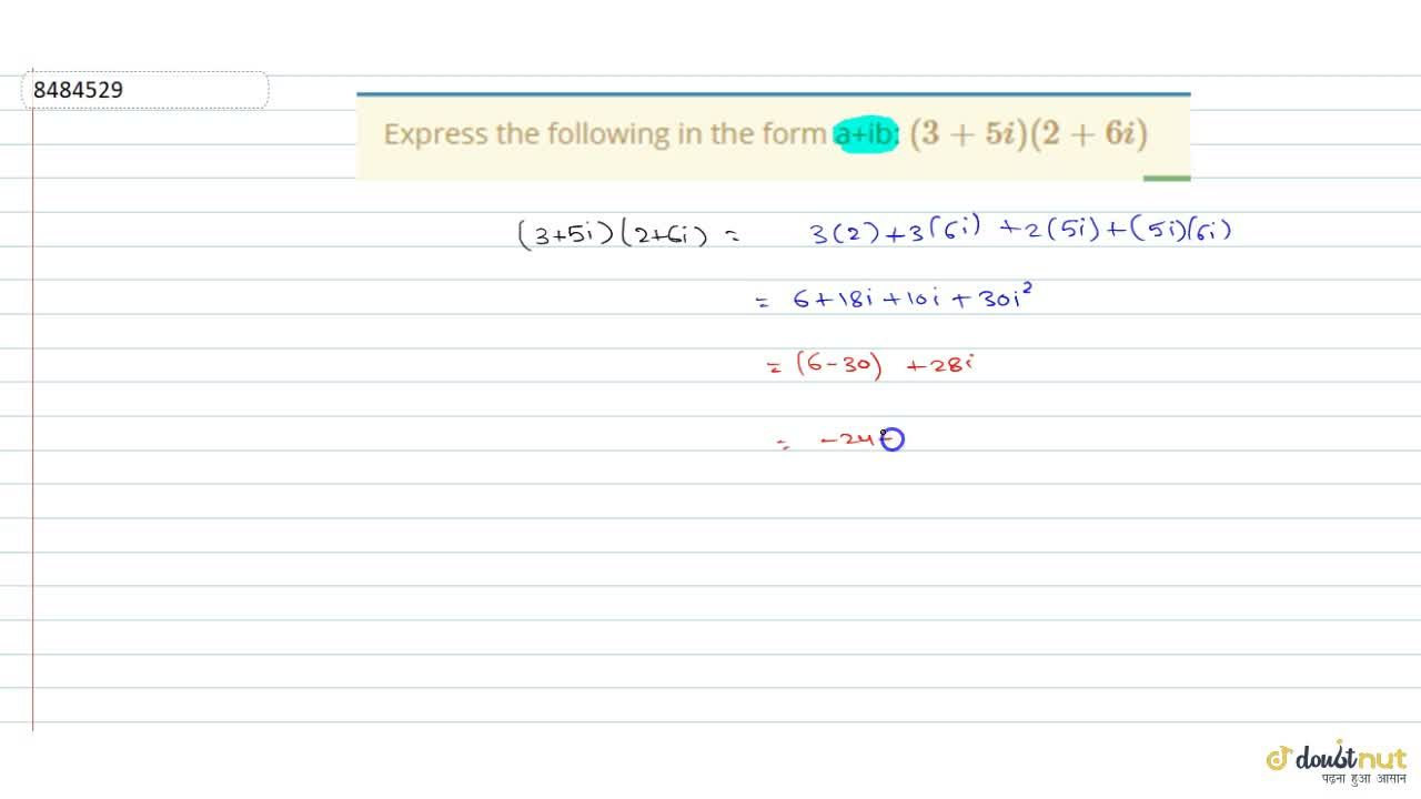 Solution for Express the following in the form a+ib:  (3+5i) (