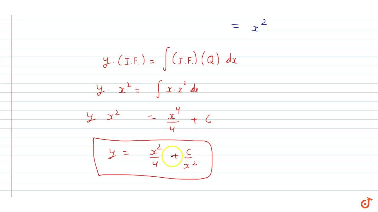 Find  the general solution of the differential equation x(dy),(dx)+2y=x^2(x!=0).