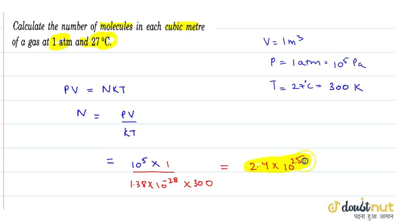 calculate the number of moleculesin each cubic metre of a gas at 1 atm and `27^(@)C`.