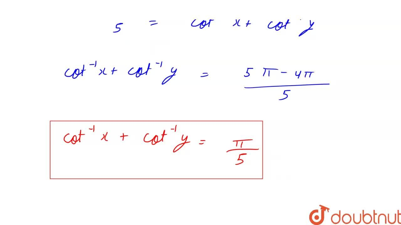 """Solution for यदि tan^(-1)x+tan^(-1)y=(4pi),(5),""""तो """"cot^(-1)x+"""