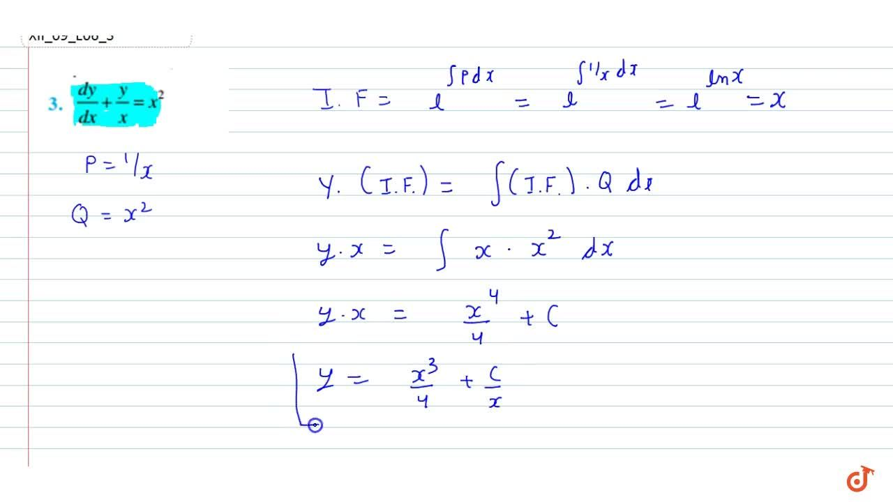 Find the general solution of the  differential equations:(dx),(dy)+y,x=x^2