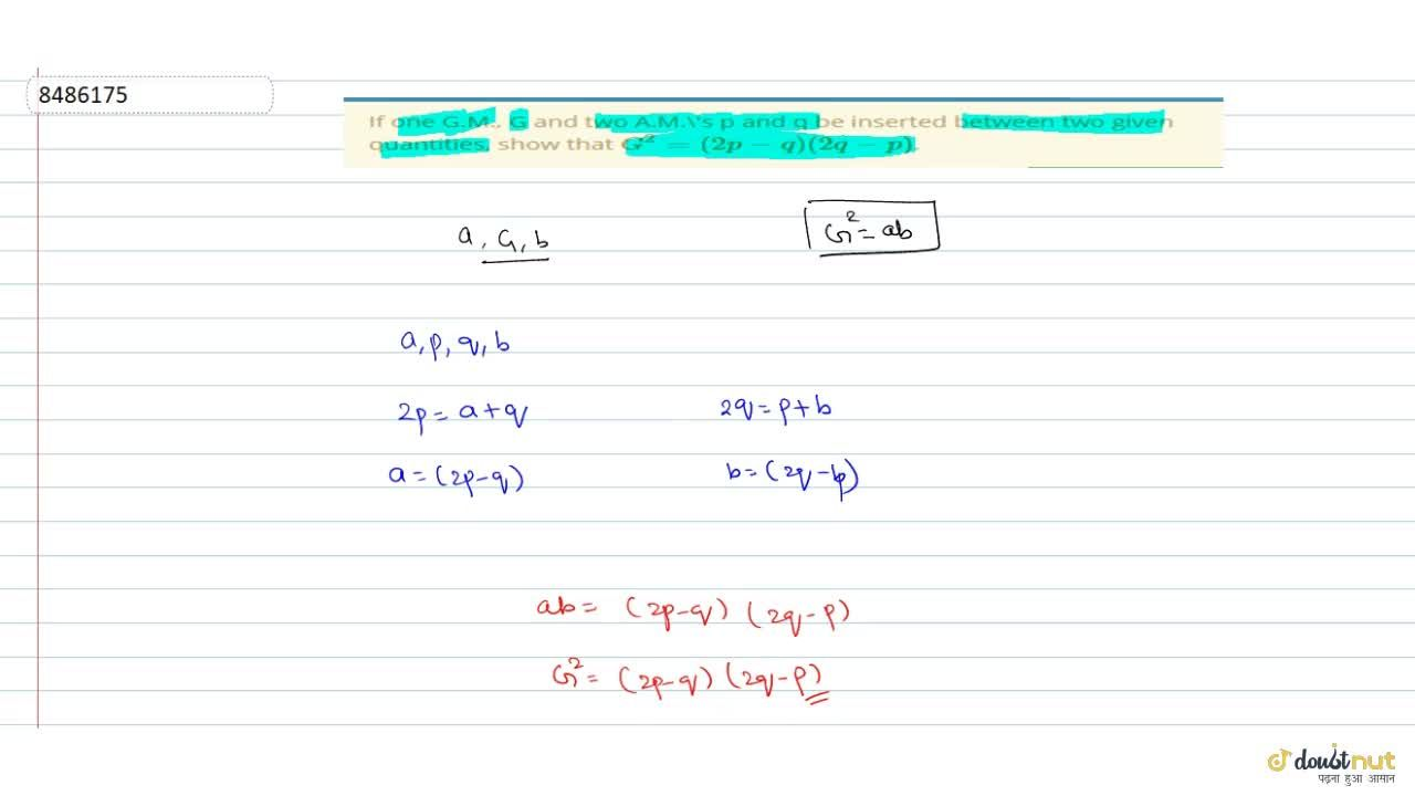 Solution for If one G.M., G and two A.M.\'s p and q be inserted