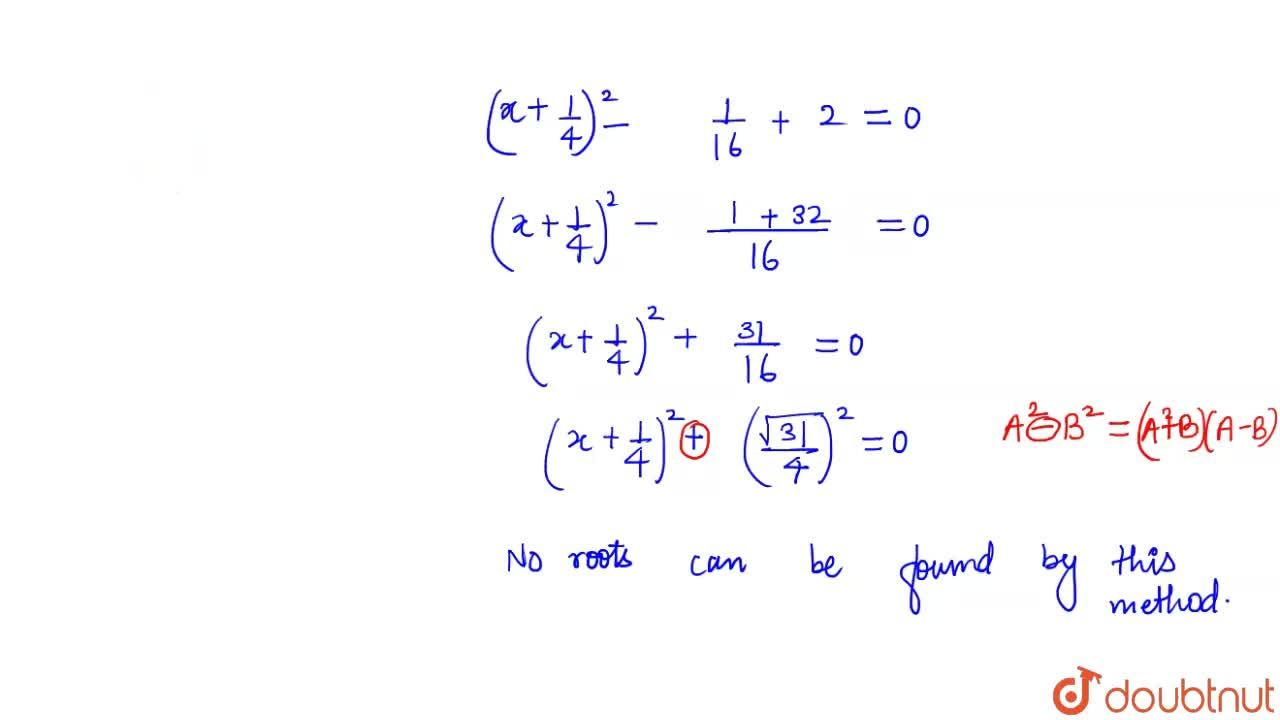 Find the roots of the following  quadratic equations, if they exist, by the method of completing the square:<br>(i)  2x^2-7x+3=0<br>(ii)  2x^2+x-4=0<br>(iii)  4x^2+4sqrt(3)x+3=0 <br>(iv) 2x^2+x+4=0