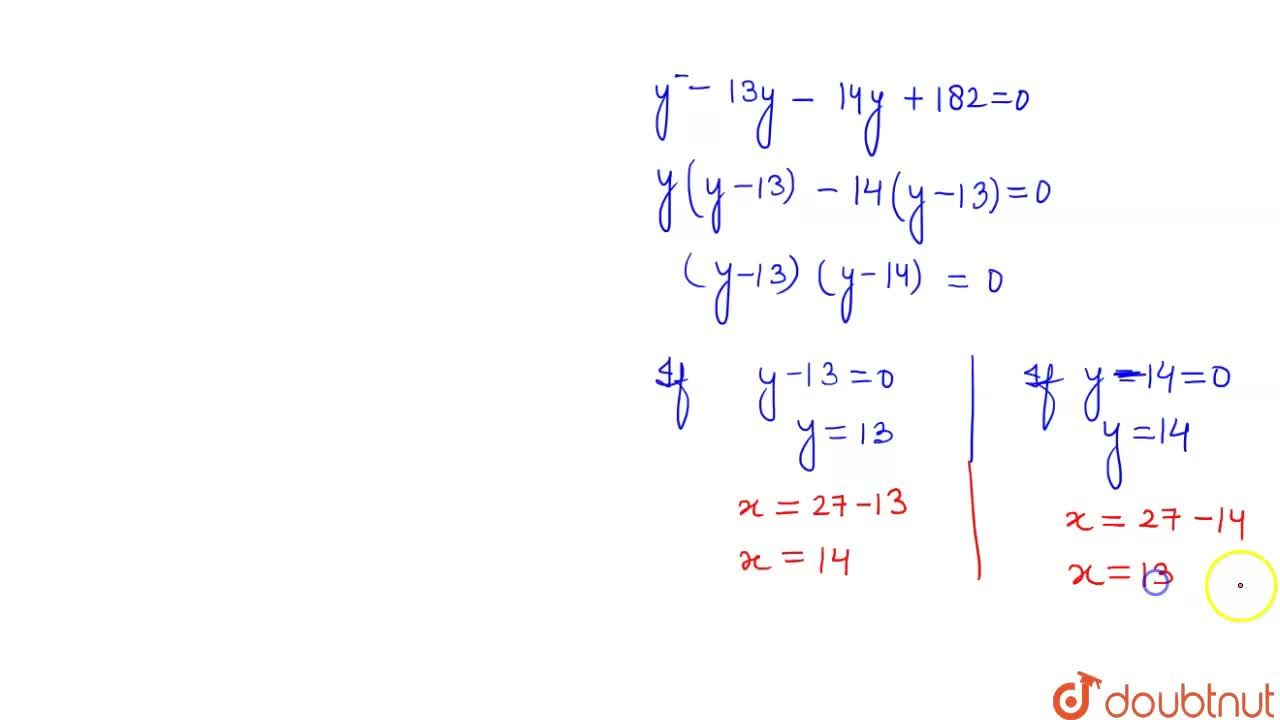 Find two numbers whose sum is 27  and product is 182.