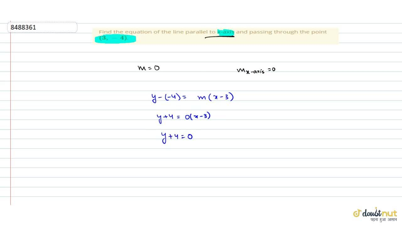 Find the equation of the line parallel to x-axis and passing through the point (3, -4).