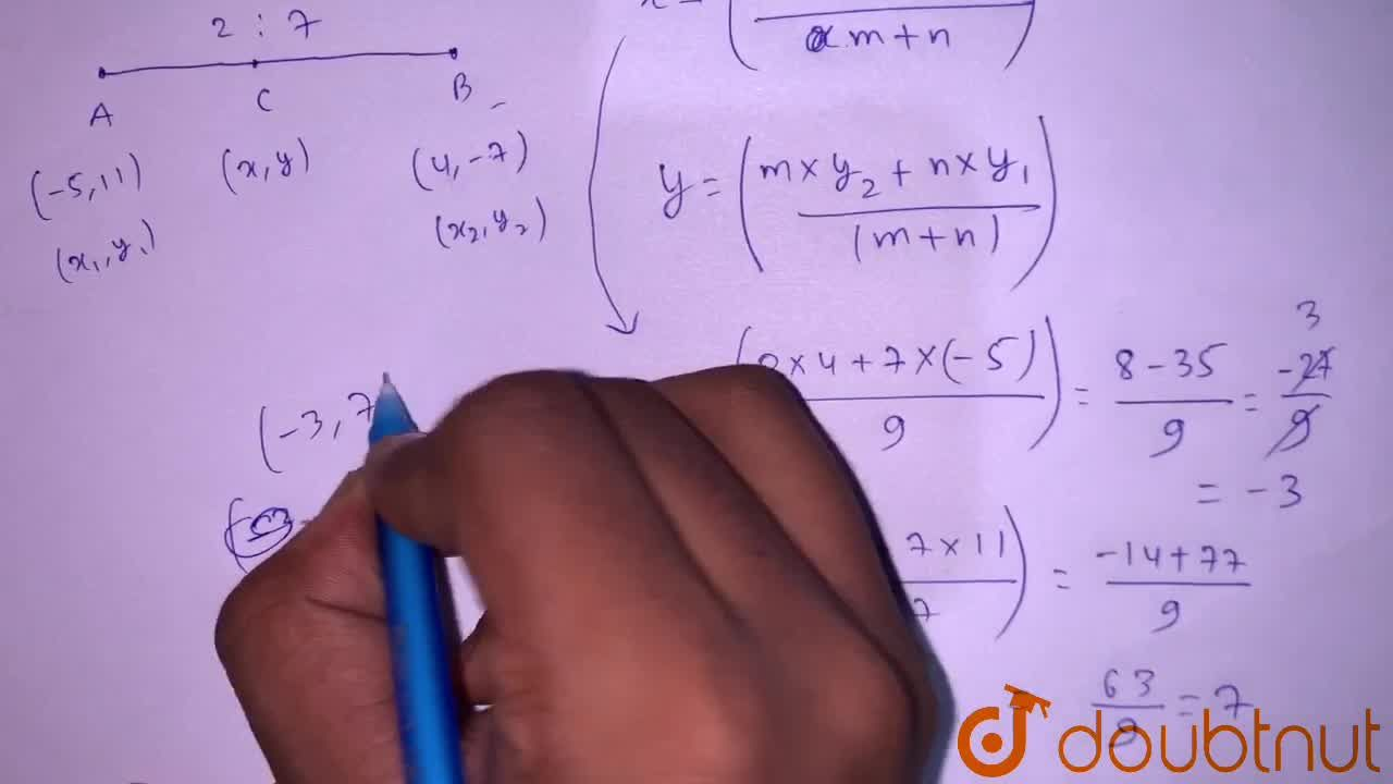 Find the coordinates of the point which divides the join of A(-5,11) and B(4,-7) in the ratio 2:7.