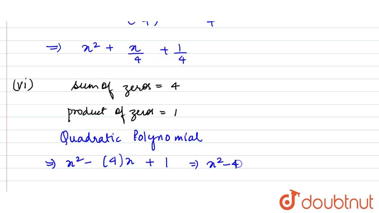 Find a quadratic polynomial each with the given numbers as the sum  and product of its zeroes respectively.(i) 1,4,-1 (ii) sqrt(2),1,3 (iii) 0,sqrt(5)(iv) 1,1(v) -1,4 , 1,4 (vi) 4, 1