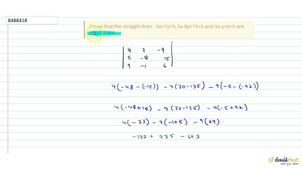 Solution for Prove that the straight lines 4x+7y=9, 5x-8y+15=0