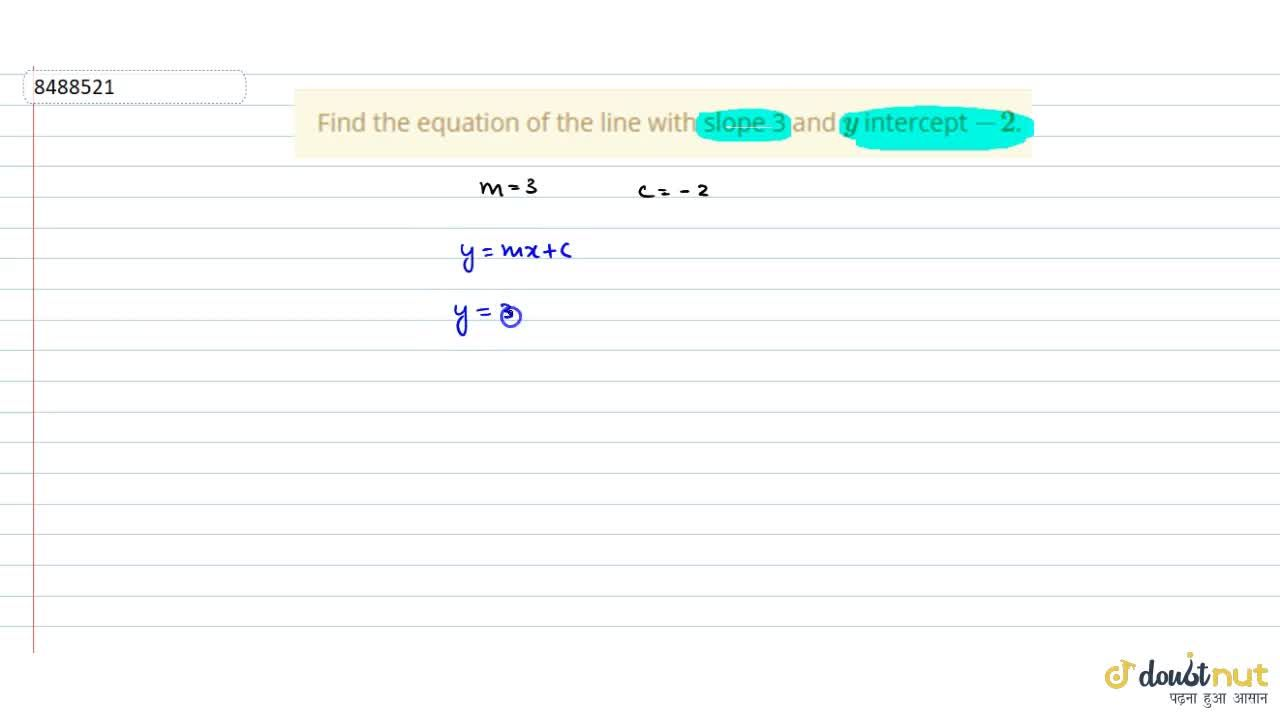 Find the equation of the line with slope 3 and y intercept -2.