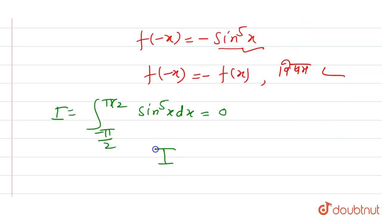 Solution for int_((-pi),(2))^((pi),(2))sin^(5)xdx का मान ज्ञा