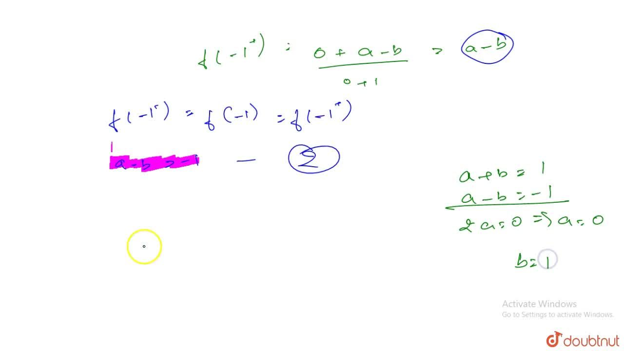 Let f(x)=lim_(n rarr oo)(x^(2n-1)+ax^(2)+bx),(x^(2n)+1). If f(x) is continuous for all x in R then find the values of a and b.
