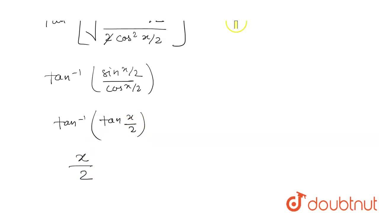 Solution for tan^(-1)[sqrt((1-cosx),(1+cosx))] को सरलतम रूप म