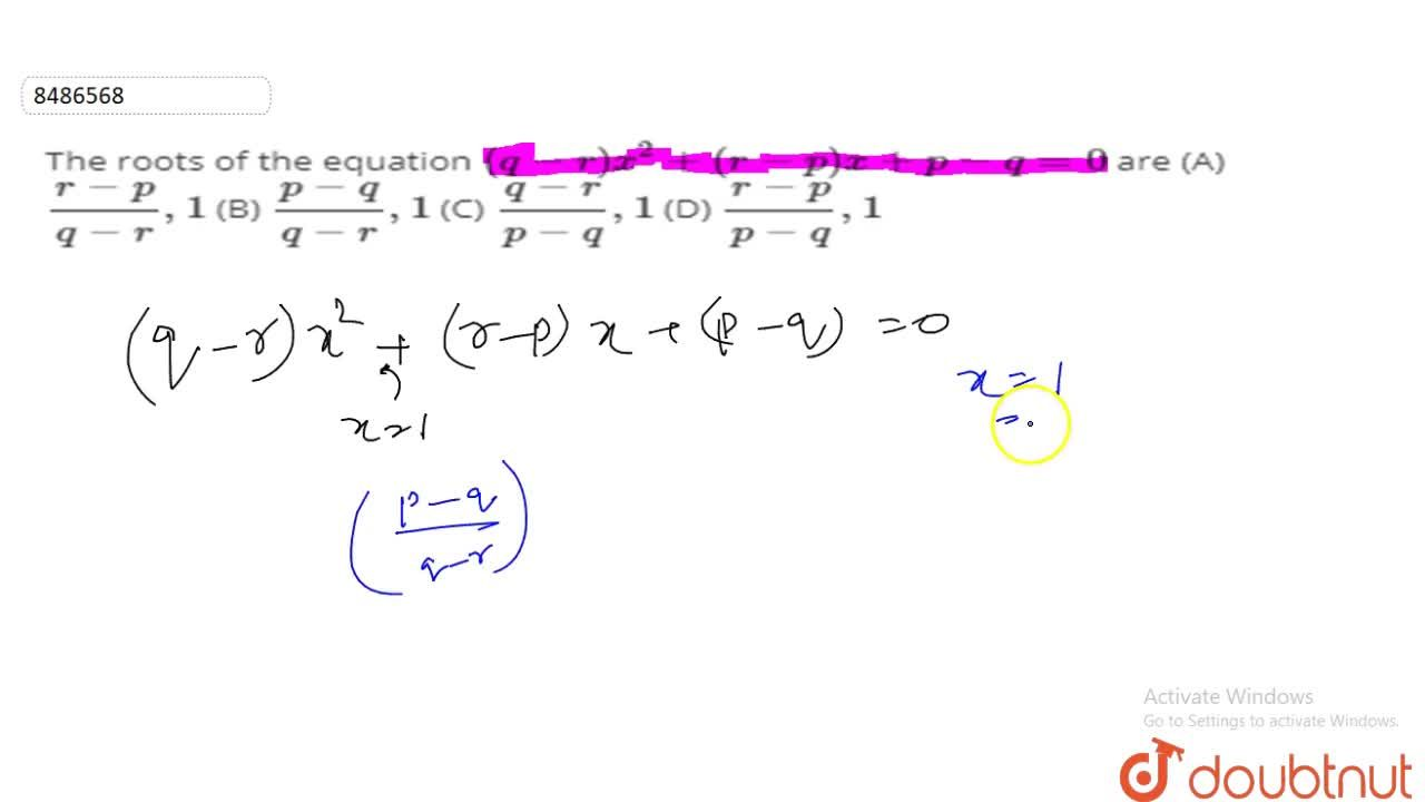 Solution for The roots of the equation (q-r)x^2+(r-p)x+p-q=0