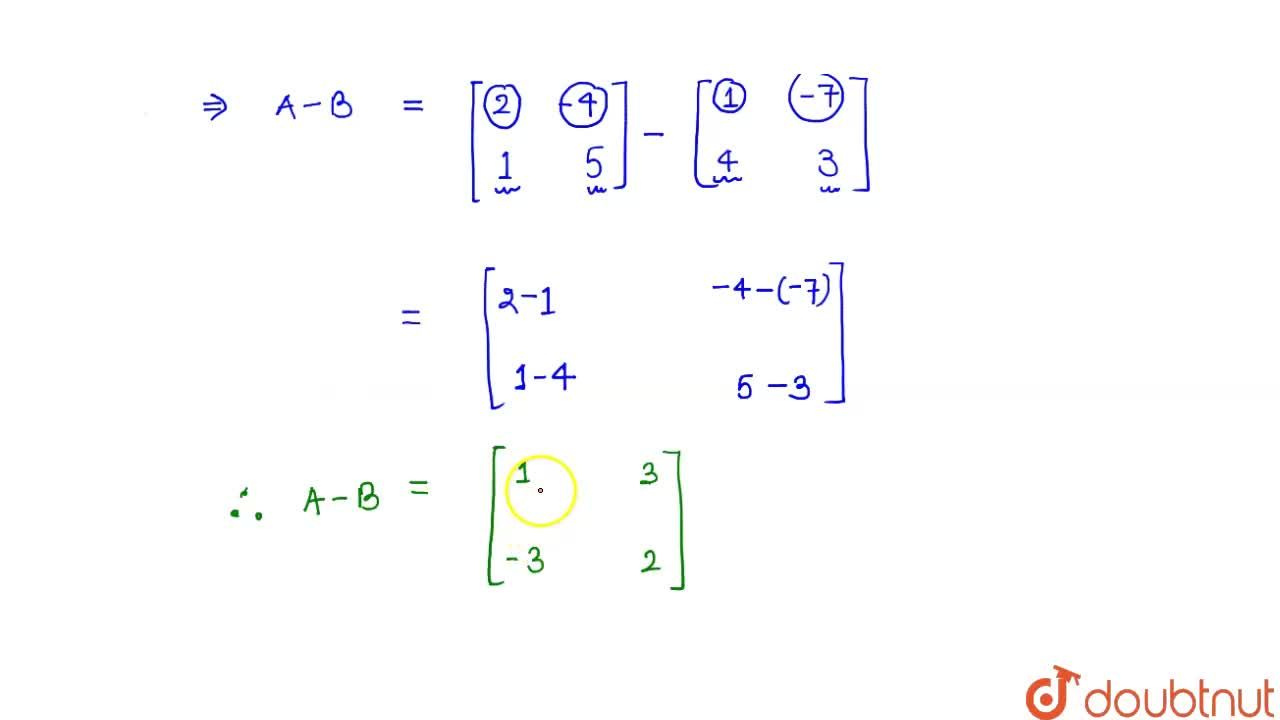 Solution for यदि A = [(2,-4),(1,5)] और B = [(1,-7),(4,3)]