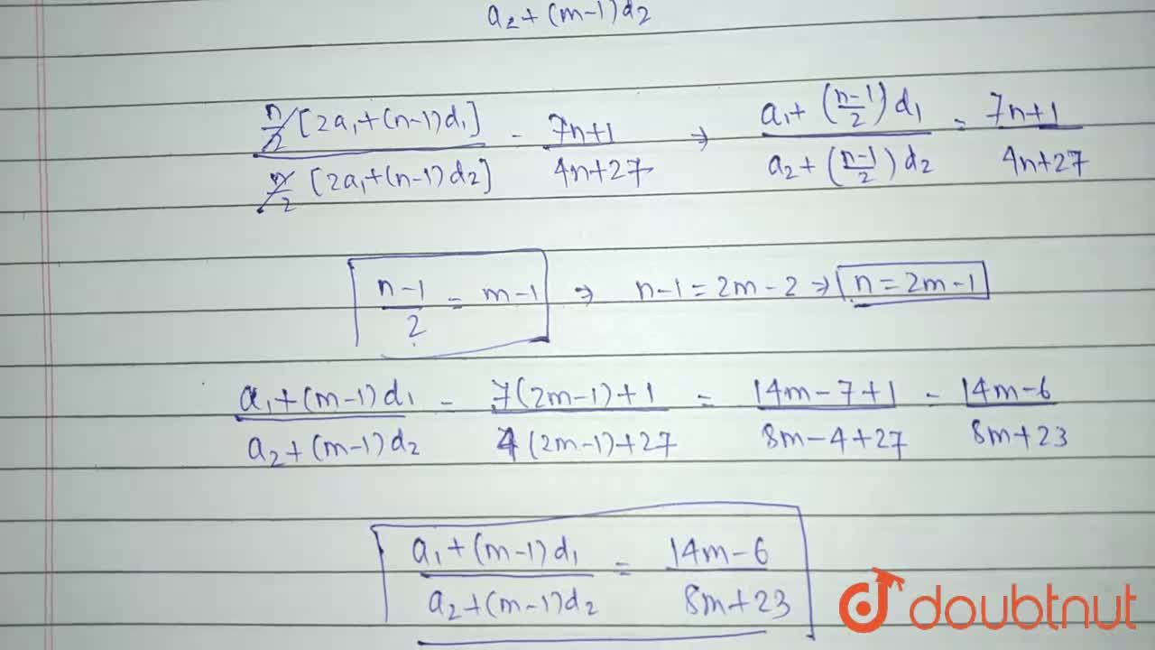 The ratio of the sum of n terms of two A.P.  s is (7n+1):(4n+27) . Find the ratio of their mth terms.