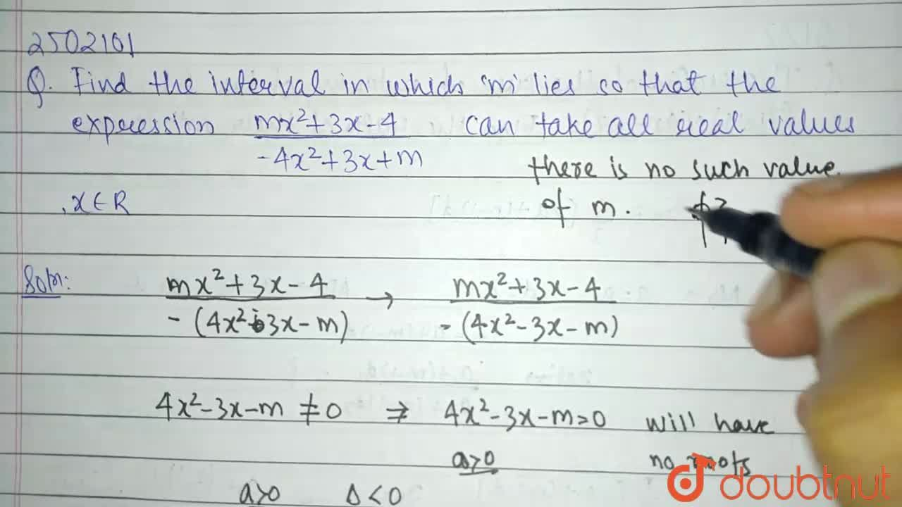 Find the interval in which 'm' lies so that the expression (mx^2+3x-4),(-4x^2+3x+m) can take all real values , x in R.