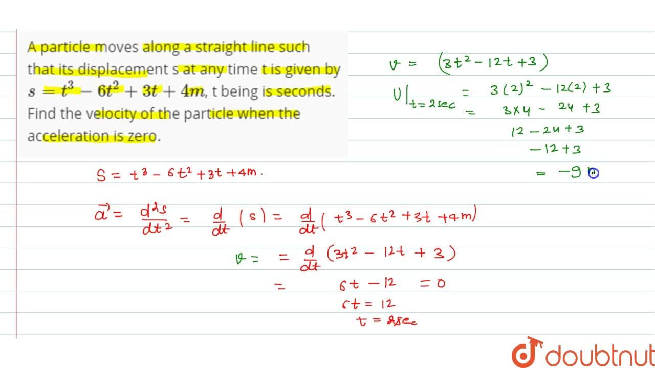 Solution for A particle moves along a straight line such that i