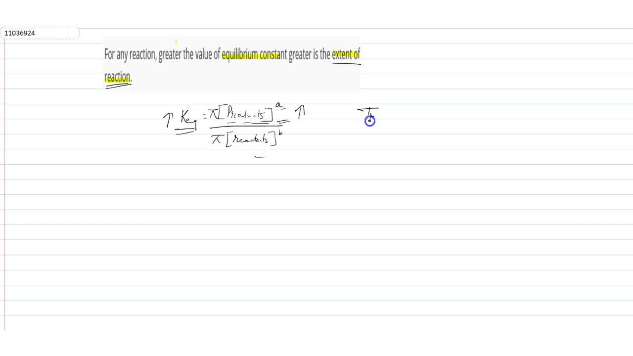 Solution for For any reaction, greater the value of equilibrium