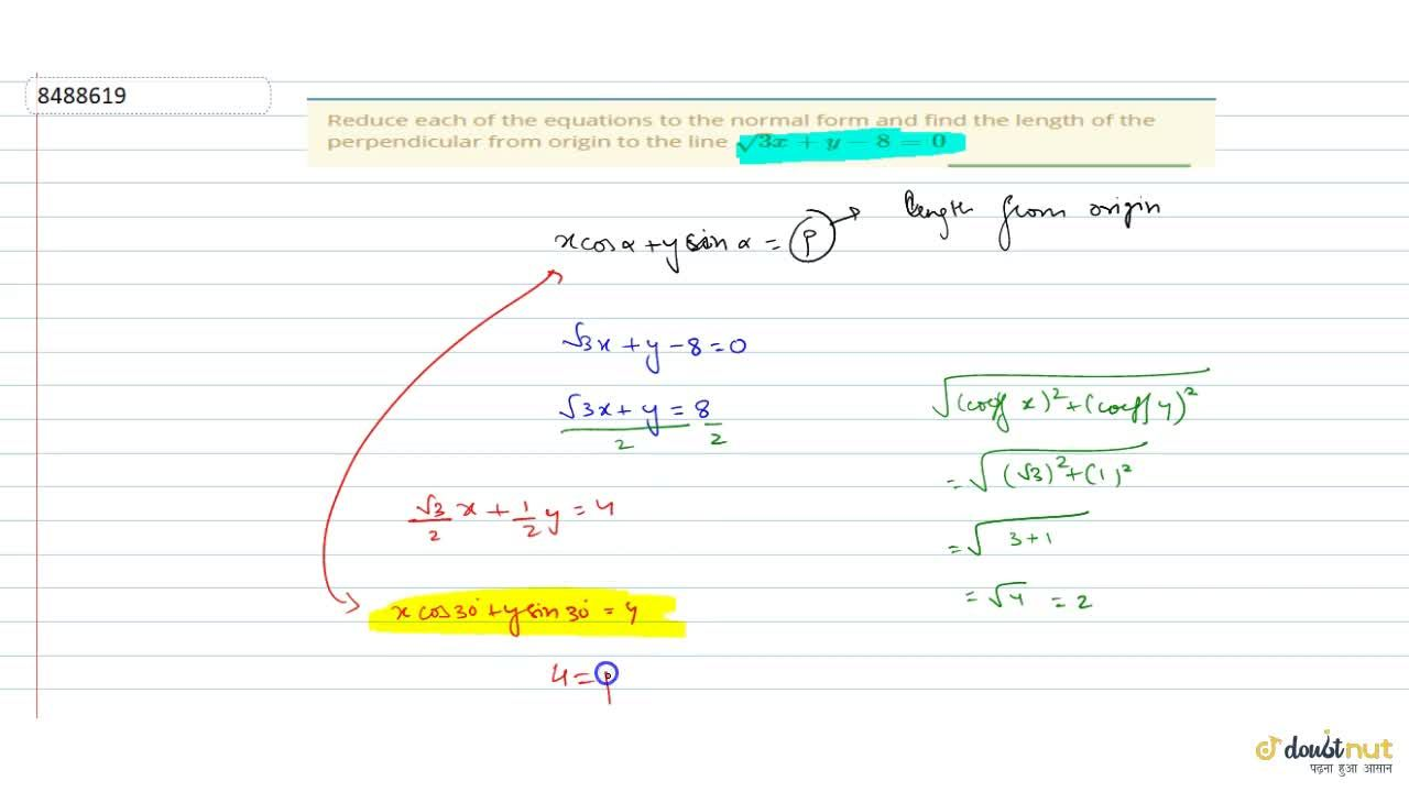 Reduce each of the equations to the normal form and find the length of the perpendicular from origin to the line sqrt(3)x +y-8=0