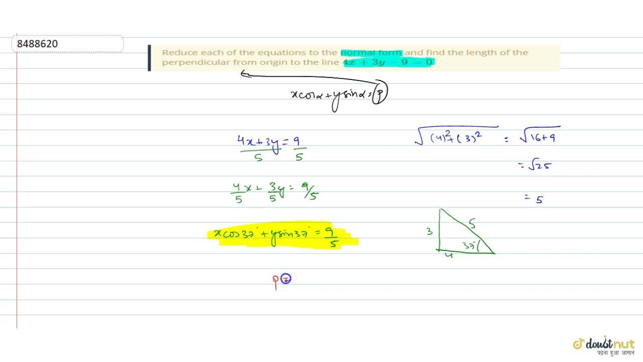Reduce each of the equations to the normal form and find the length of the perpendicular from origin to the line 4x+3y-9=0