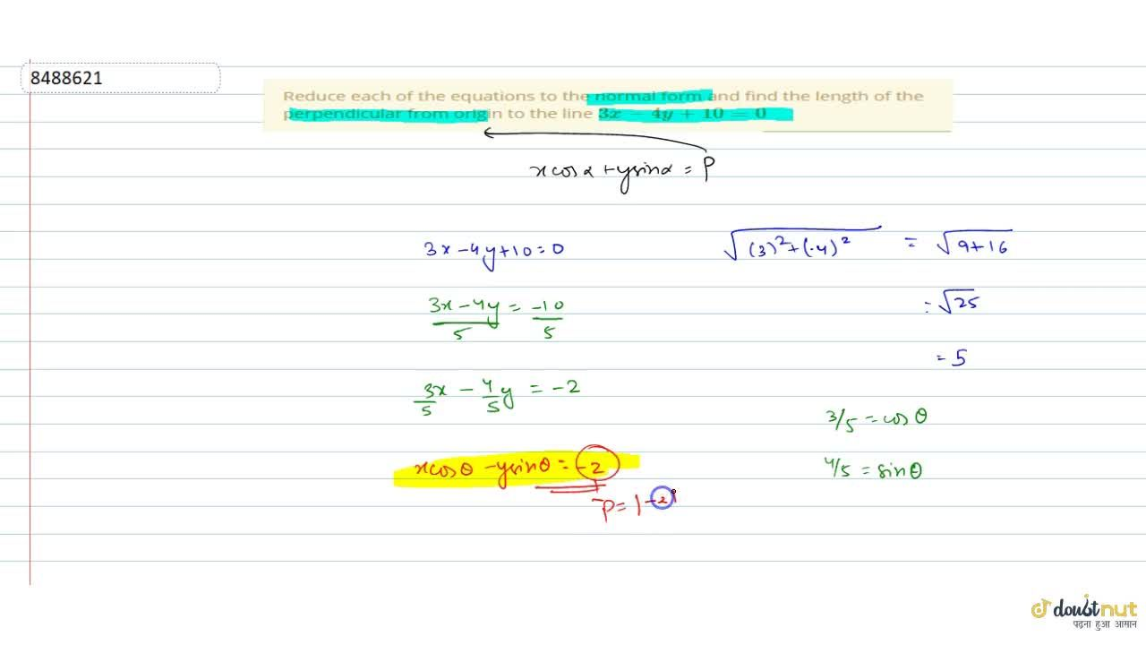 Reduce each of the equations to the normal form and find the length of the perpendicular from origin to the line 3x-4y+10=0