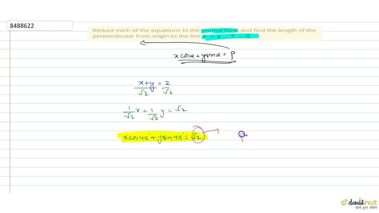 Reduce each of the equations to the normal form and find the length of the perpendicular from origin to the line x+y-2=0