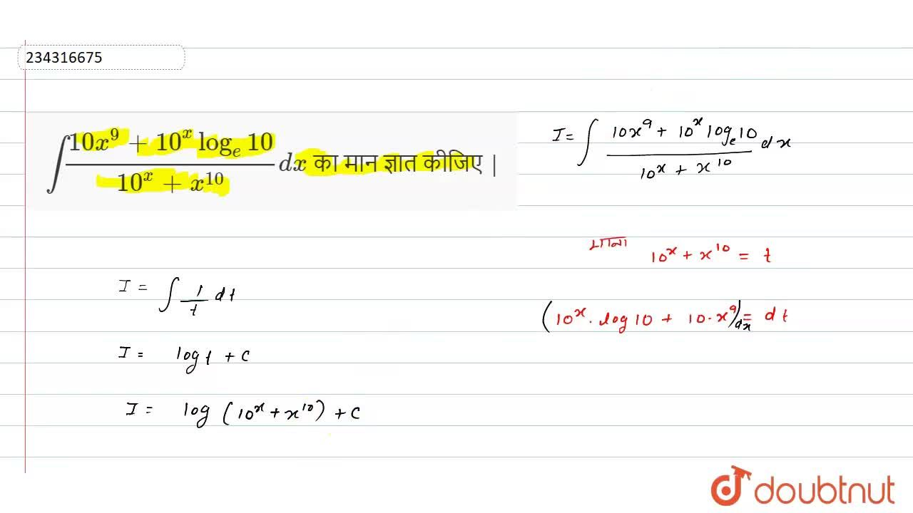Solution for int(10x^(9)+10^(x)log_(e)10),(10^(x)+x^(10))dx क