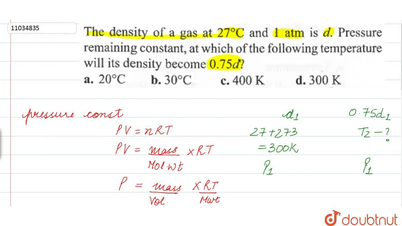 Solution for The density of a gas at 27^(@)C and 1 atm is