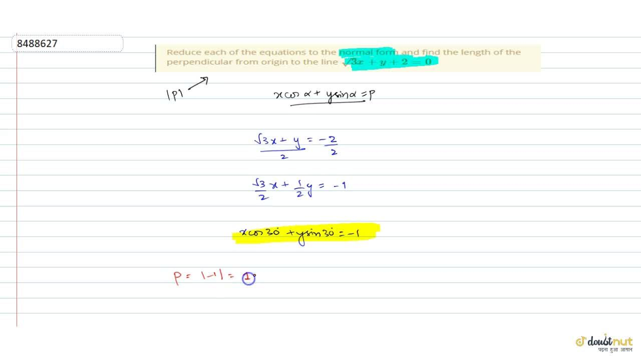 Reduce each of the equations to the normal form and find the length of the perpendicular from origin to the line sqrt(3) x+y+2=0