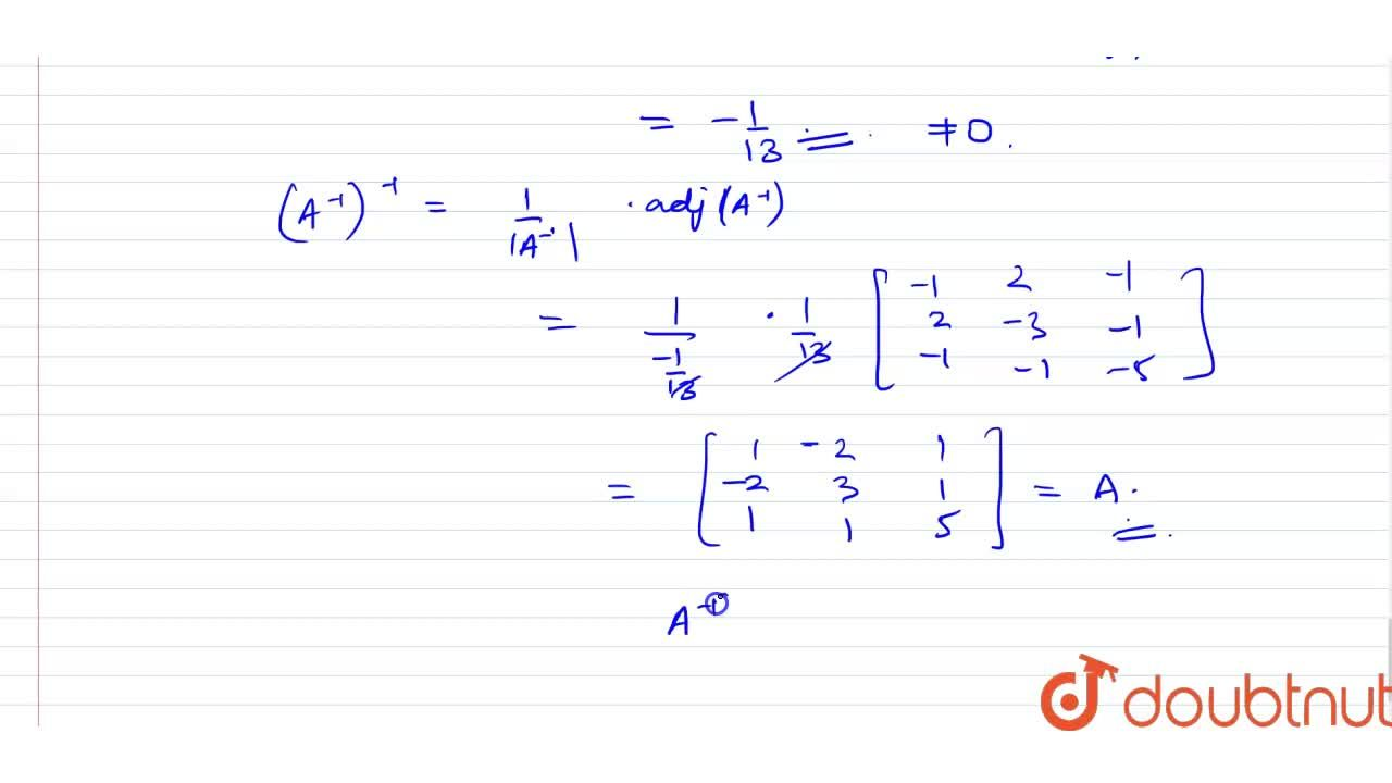 Solution for Let A=[{:(1,-2,1),(-2,3,1),(1,1,5):}]. Verify th