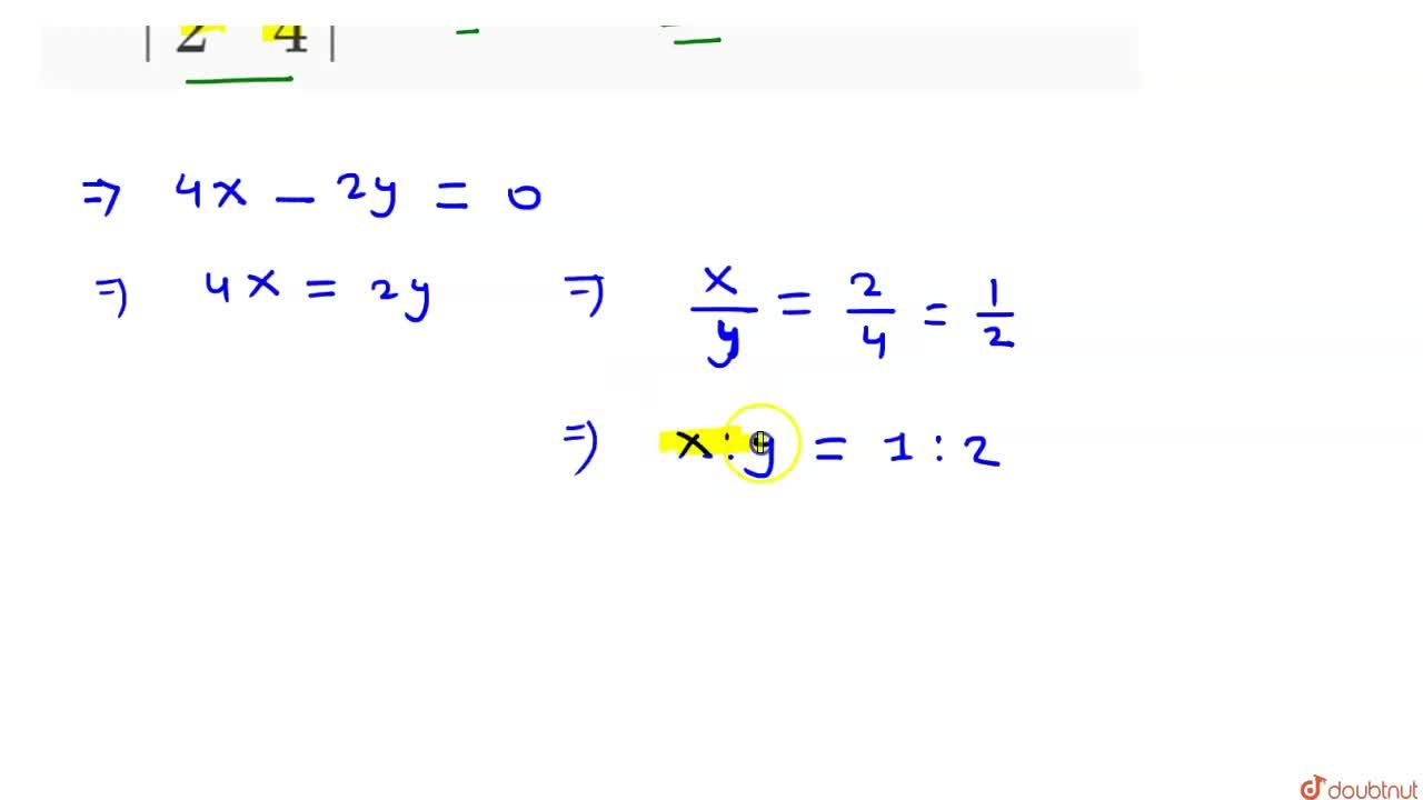 Solution for यदि |(x,y),(2,4)|=0  हो ,तो  x:y  ज्ञात कीजिये