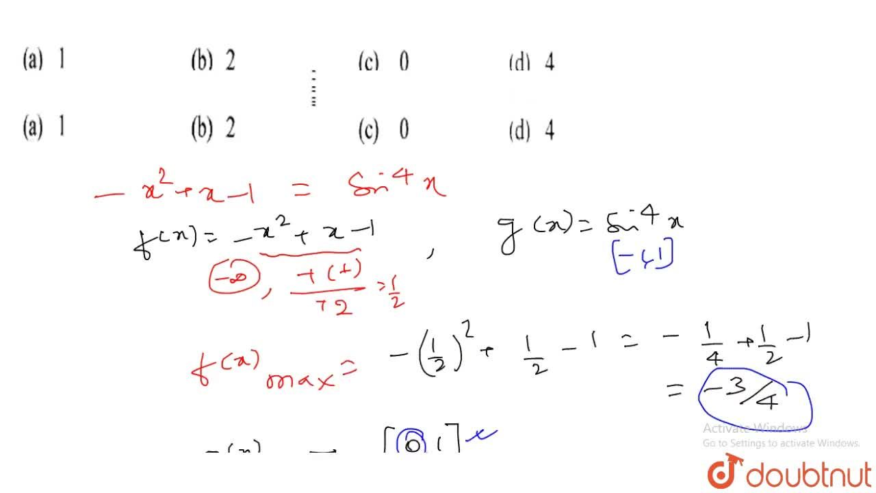 The number of real solutions of the equation -x^2+x-1=sin^4x is (A) 1 (B) 2 (C) 0 (D) 4
