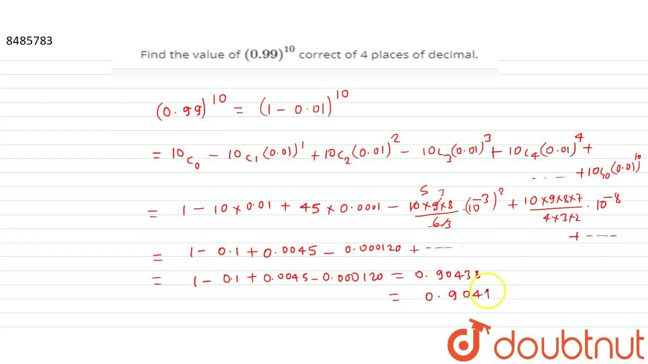 Find the value of (0.99)^10  correct of 4 places of decimal.