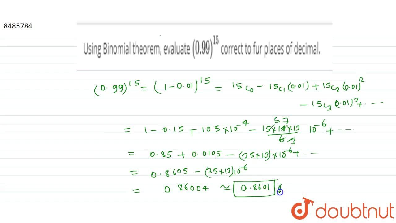 Solution for Using Binomial theorem, evaluate (0.99)^15 corre