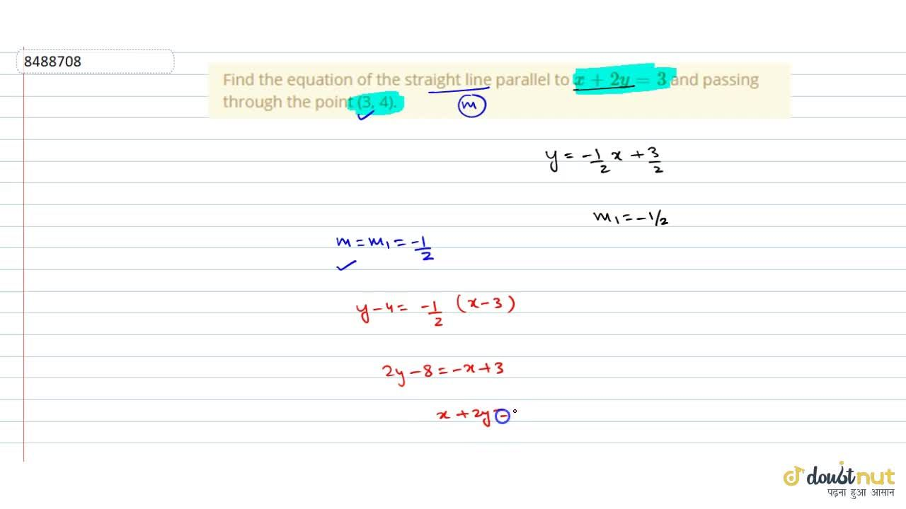Find the equation of the straight line parallel to x+2y=3 and passing through the point (3, 4).