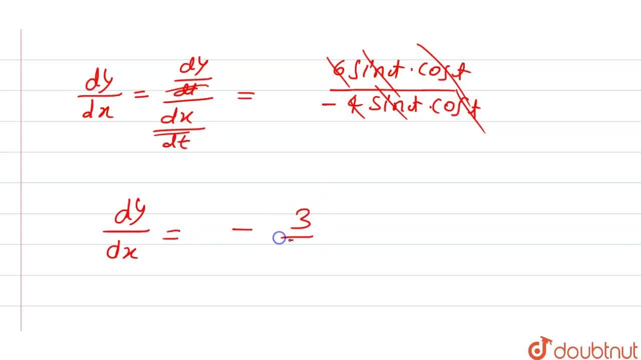Solution for (dy),(dx) ज्ञात कीजिए <br>  x=2cos^(2)t, y=3sin
