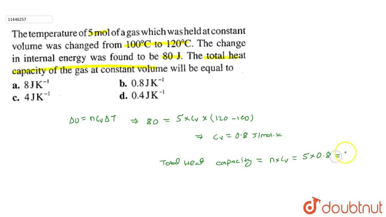 Solution for The temperature of 5 mol of gas which was held a