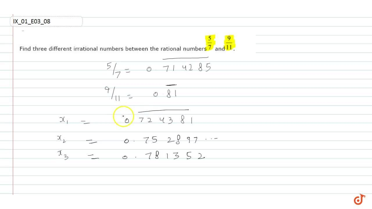Find three different irrational  numbers between the rational numbers 5,7and 9,(11).