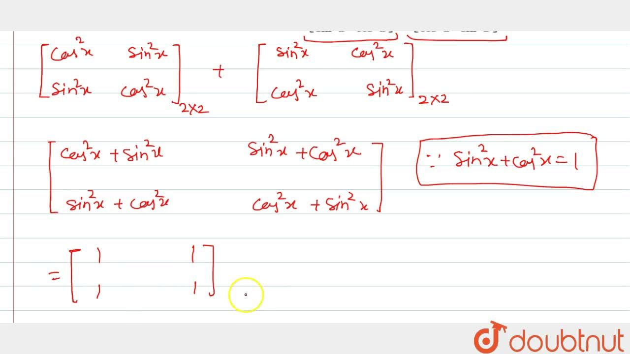 Solution for Compute the following:  [[cos^2x, sin^2x],[sin^2