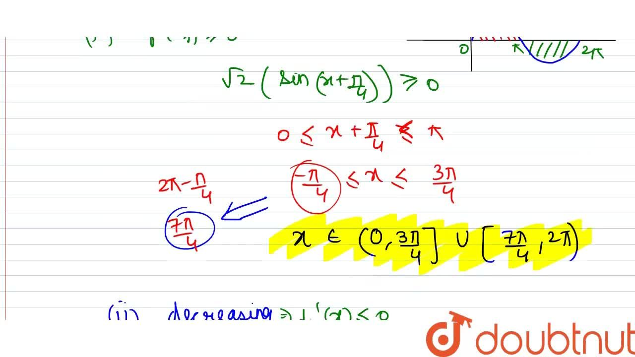Find the intervals in which function f(x) = sin x-cos x, 0 lt x lt 2pi  is (i) increasing, (ii) decreasing.